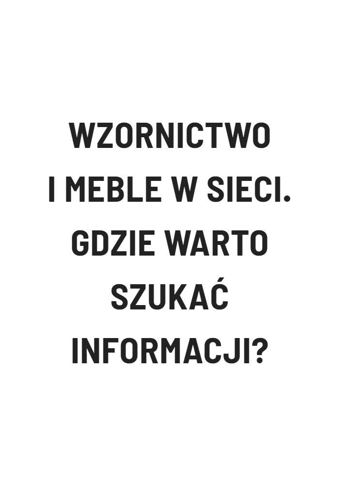 Wzornictwo i meble w sieci. Gdzie warto szukać informacji?